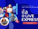 ILA ra mắt chương trình ILA@Live Express